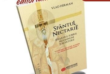 A aparut cartea Sfantul Nectarie – Ierarhul iubirii. Noi minuni si marturii